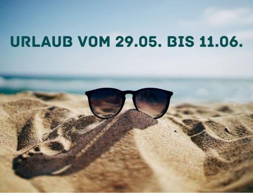 Urlaub vom 29.05. bis 11.06.2019